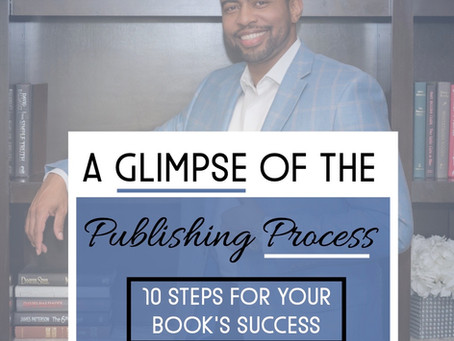 A Glimpse of the Publishing Process: 10 STEPS FOR YOUR BOOK'S SUCCESS