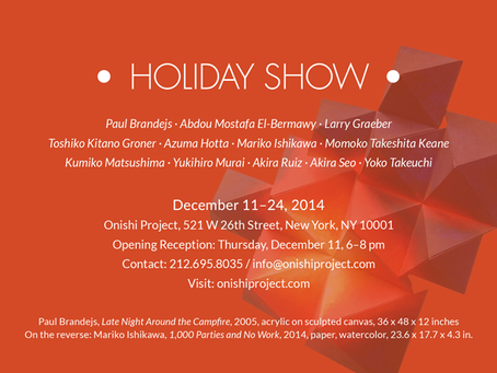 Debut in Chelsea, New York at Onishi Project Dec. 11, 2014 - Jan. 10, 2015