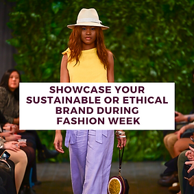 Showcase your sustainable or ethical brand during fashion week