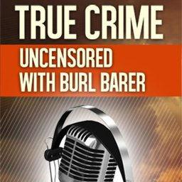 True Crime Uncensored with Burl Barer