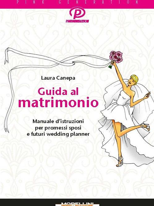 GUIDA AL MATRIMONIO - Manuale d'istruzioni per promessi sposi e futuri wedding p