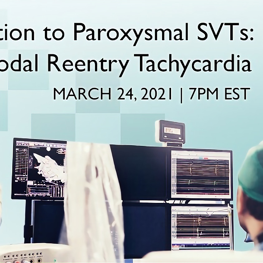 Introduction to Paroxysmal SVTs: AV Nodal Reentry Tachycardia