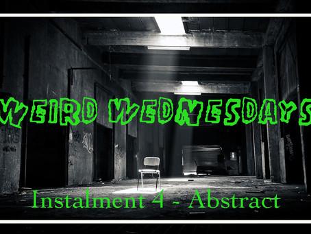 Weird Wednesdays Instalment 4: Abstract