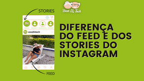 Qual a diferença do Feed e dos Stories do Instagram?