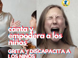 Canta y empodera a los niños. Grita y discapacita a los niños  ¿Y si cantamos en lugar de gritarnos?