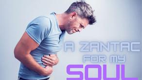 A Zantac for My Soul