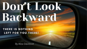 Don't look backward--There is nothing left for you there!