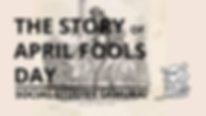 THE STORY OF APRIL FOOLS DAY .png