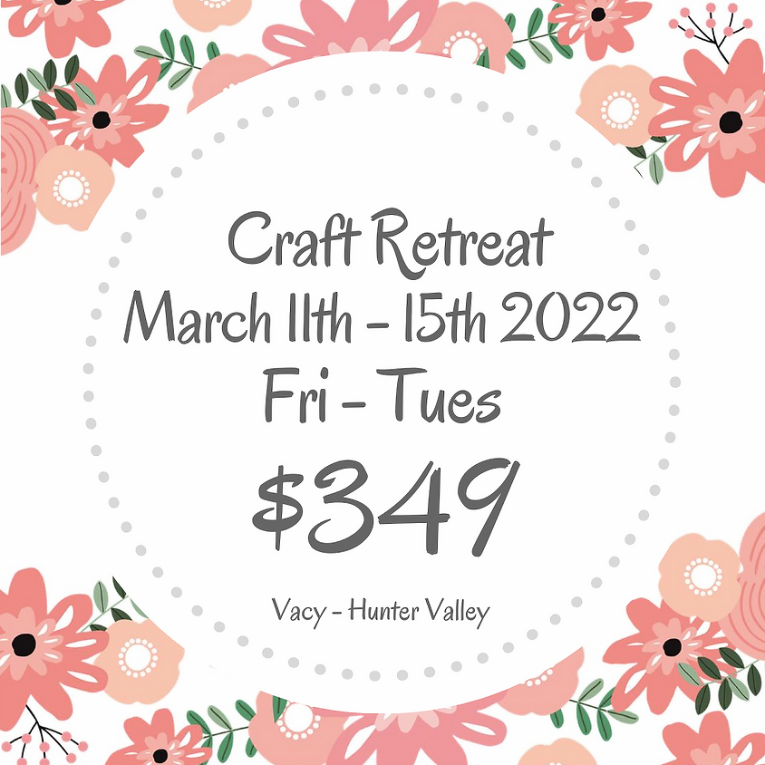 Makers Craft Retreat  $349 March 11th - 15th 2022