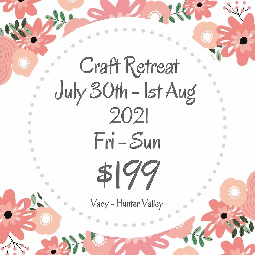 Makers Craft Retreat  $199 July 30th - 1st Aug 2021