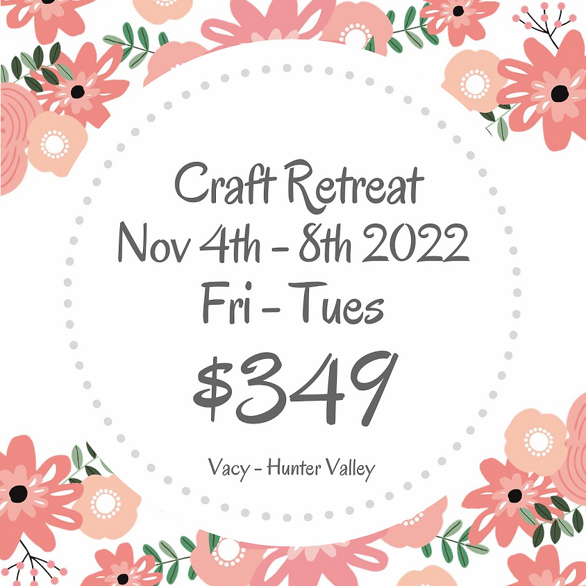 Makers Craft Retreat  $349 Nov 4th - 8th 2022