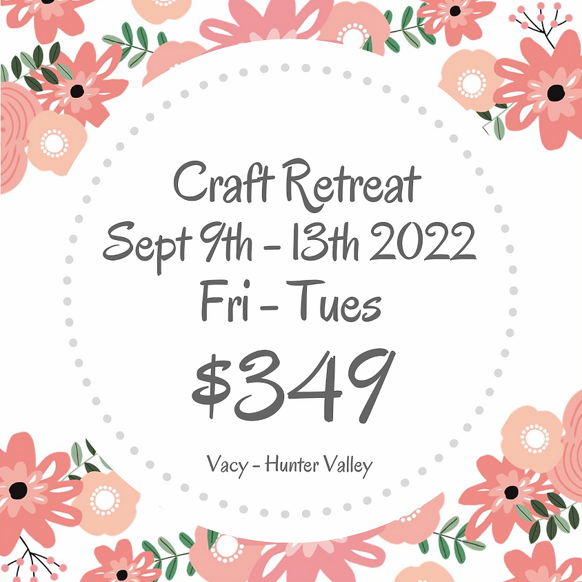 Makers Craft Retreat  $349 Sept 9th - 13th  2022