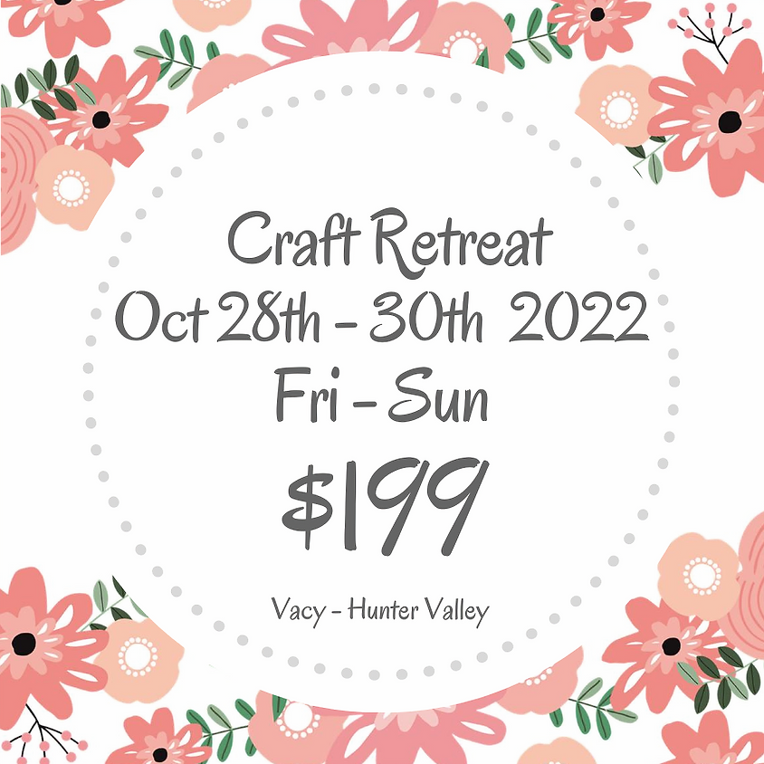 Makers Craft Retreat  $199 Oct 28th - 30th 2022