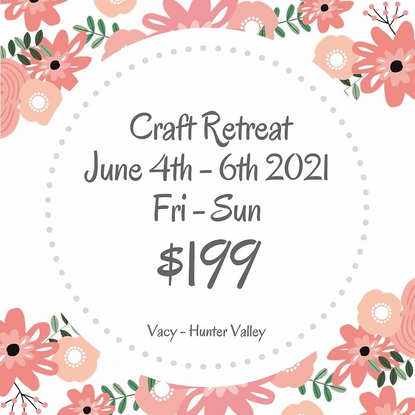 Makers Craft Retreat  $199 June 4th - 6th 2021