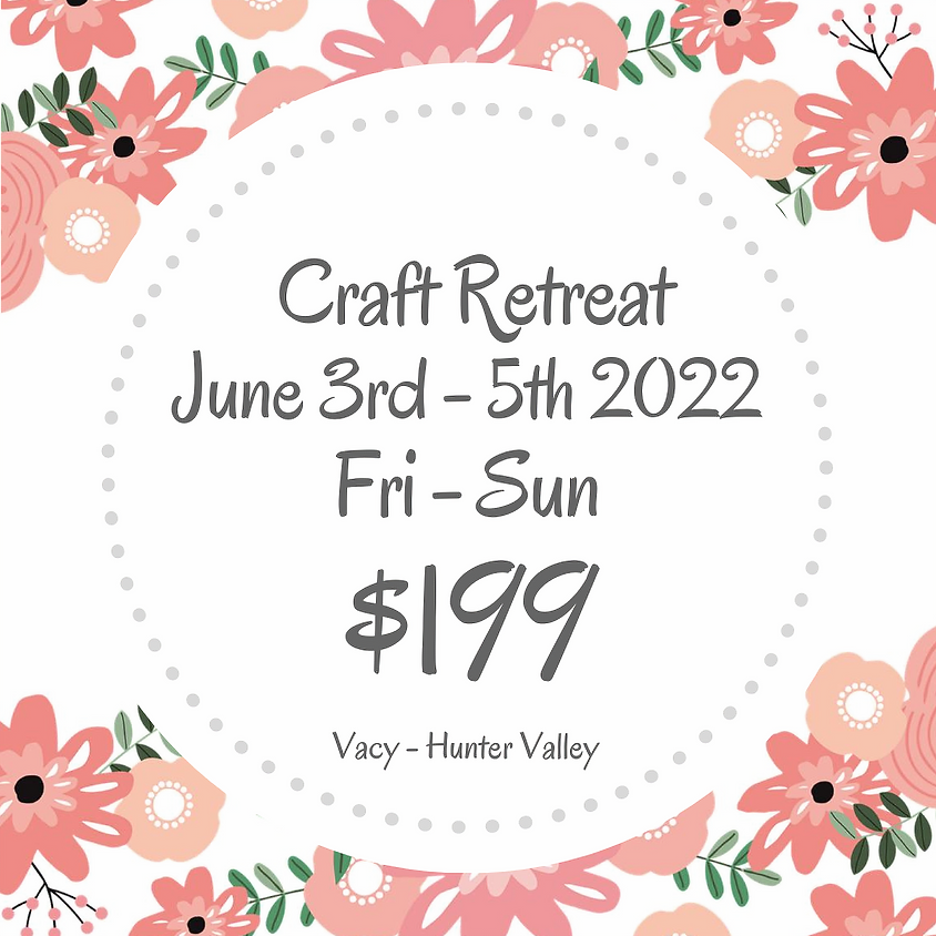 Makers Craft Retreat  $199 June 3rd - 5th 2022