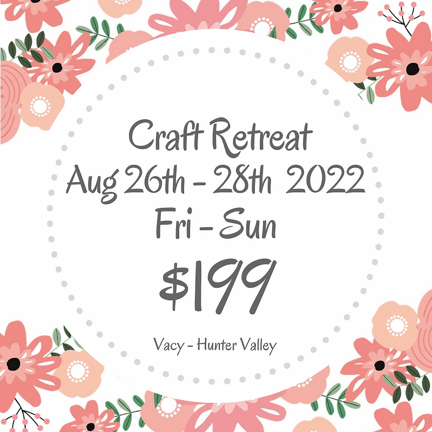 Makers Craft Retreat  $199 Aug 26th - 28th 2022