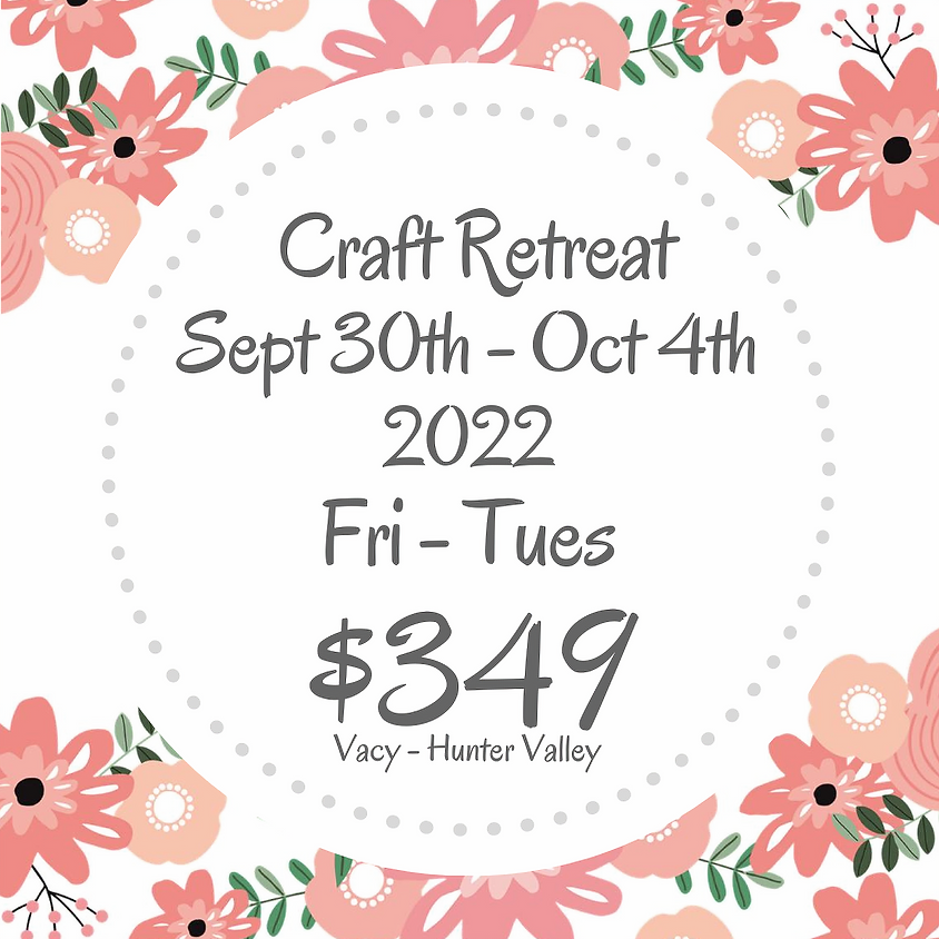 Makers Craft Retreat  $349 Sept 30th - Oct 4th 2022