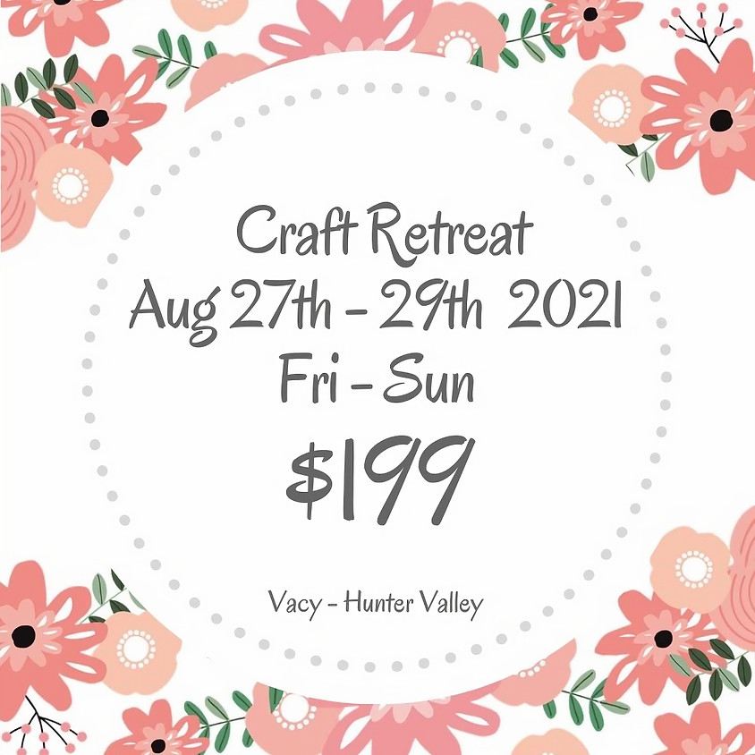 Makers Craft Retreat  $199 Aug 27th - 29th 2021