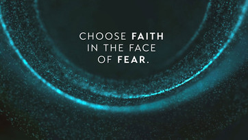 Choose Faith in the Face of Fear