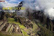 ARKEOLOGI: PERU Inkafolkets guld och det gåtfulla Machu Picchu