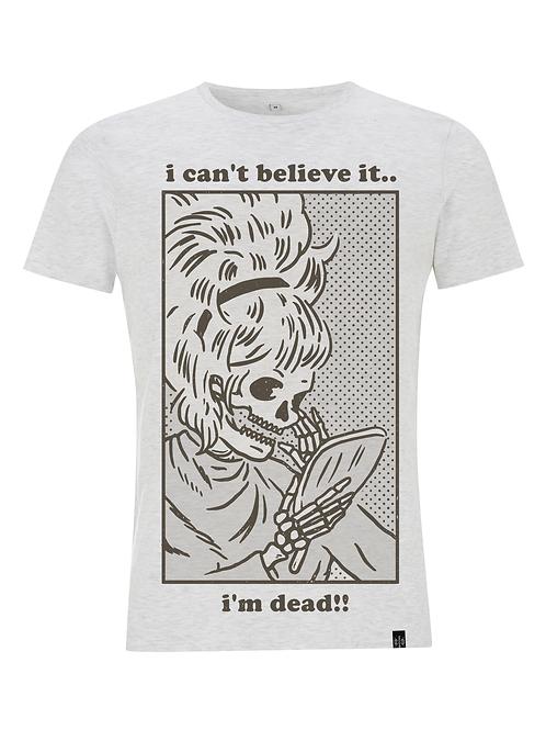 I CAN'T BELIEVE IT...I'M DEAD !! - unisex slim cut shirt