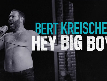 Bert Kreischer: Hey Big Boy is High-Quality Content
