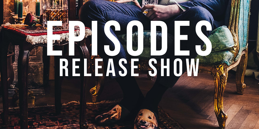 EPISODES RELEASE SHOW