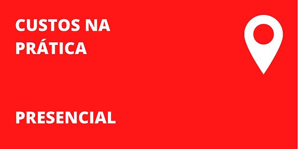CUSTOS_NA_PRÁTICA_-_PRESENCIAL.png