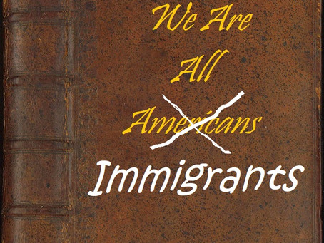 """We are all immigrants in America"".....?"