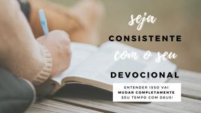 COMO SER CONSISTENTE COM O DEVOCIONAL?Entender isso vai MUDAR COMPLETAMENTE seu tempo com Deus!