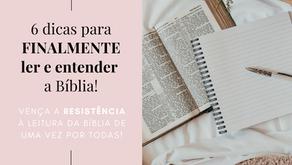 6 dicas para FINALMENTE ler e entender a Bíblia!