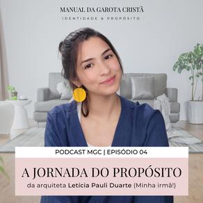 A jornada do propósito com a arquiteta Letícia Pauli (Minha irmã!) | Notas do Podcast | Episódio 04