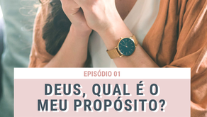 Deus, qual é o meu propósito? | PODCAST | episódio 01