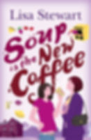 "Book cover of Lisa Sewart's novel ""Soup Is The New Coffee"""
