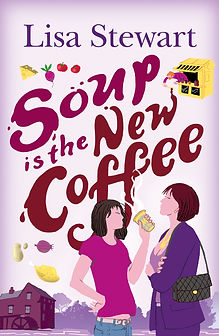 """Book cover of Lisa Sewart's novel """"Soup Is The New Coffee"""""""