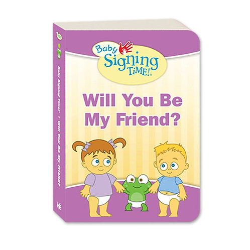 Baby Signing Time Book 4: Will You Be My Friend?