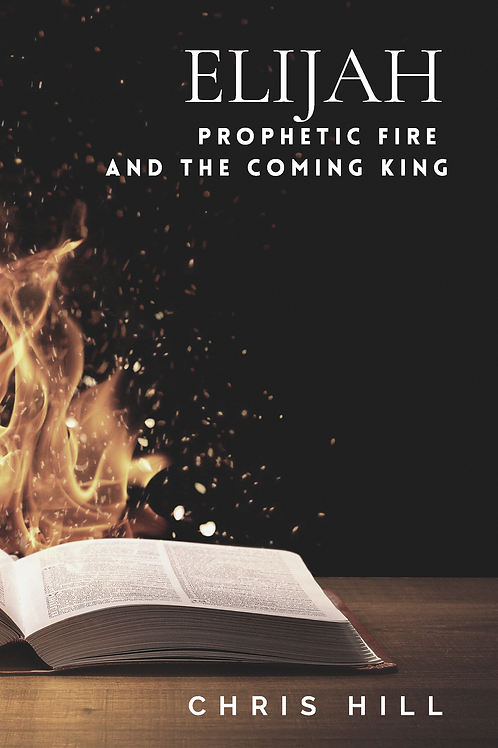 Elijah: Prophetic Fire and the Coming King (Book)
