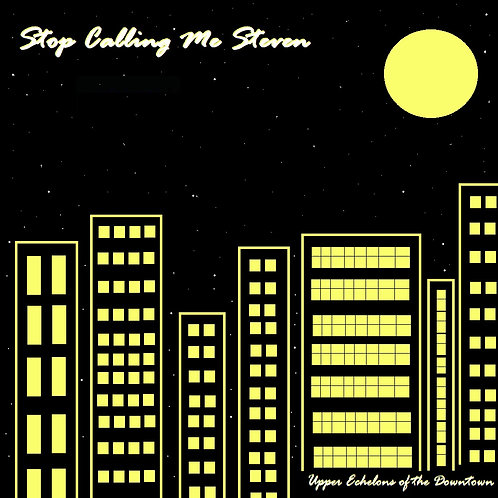 Stop Calling Me Steven - Upper Echeclons of the Downtown (Full Album + Artwork)