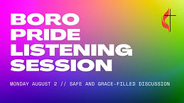 BORO PRIDE LISTENING SESSION Monday, August 2, 600 pm, Chapel We mentioned in the June new