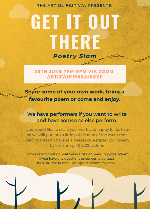 Get it out there! Poetry Slam Share your work or bring a favourite poem and enjoy.  If you don't want to perform we have someone that will for you.  25th June 7-9pm Any questions contact 0428810296