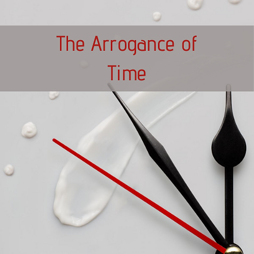 The Arrogance of Time