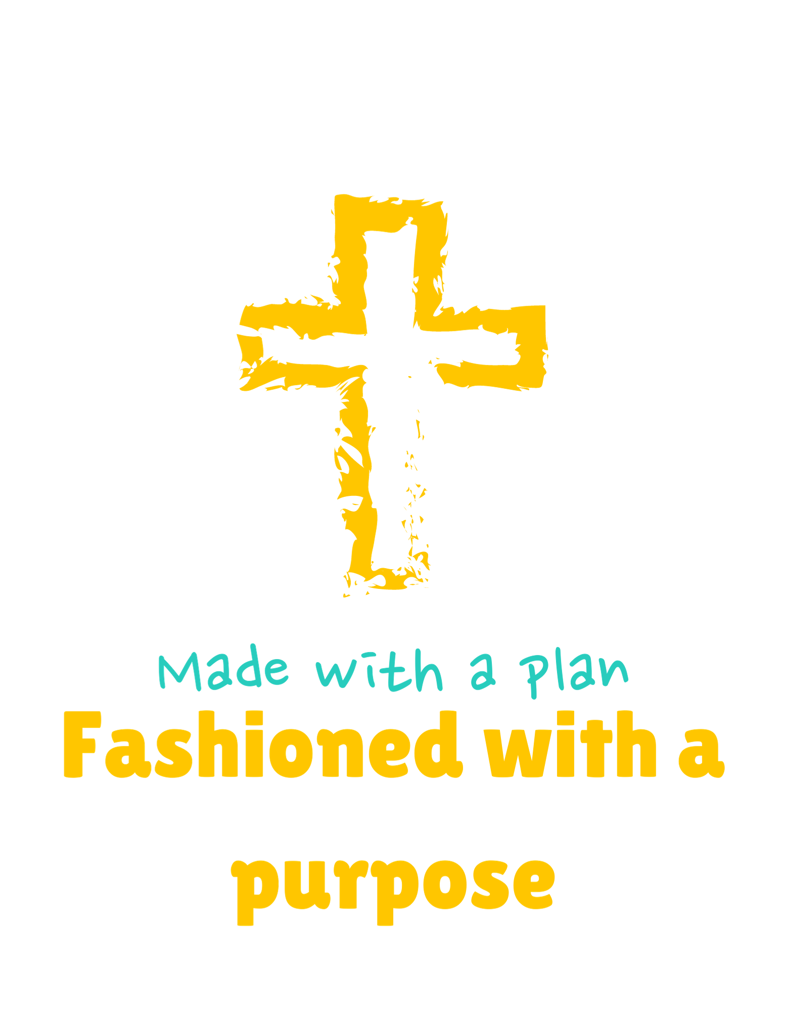 Made with a plan, Fashioned with a Purpose