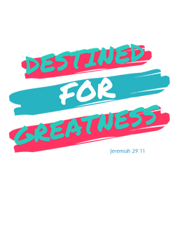 Destined for Greatness w/scripture