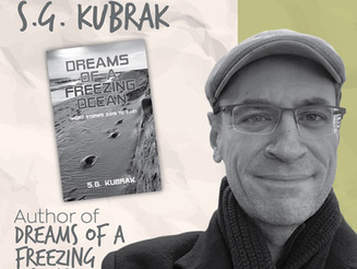 """6 Things With... S.G. Kubrak author of """"Dreams of a Freezing Ocean"""""""