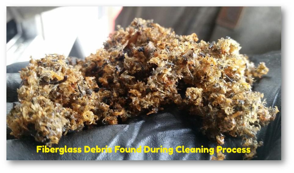 Fiberglass Debris Found During Cleaning Process