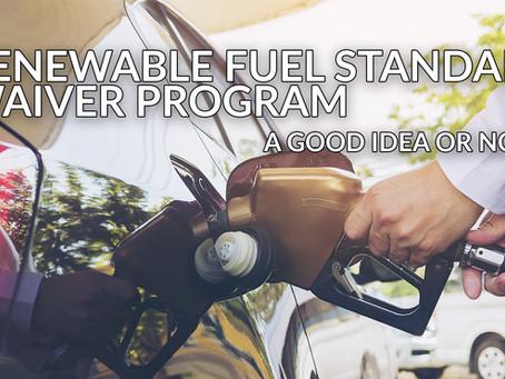 The Renewable Fuel Standard Waiver Program: A Good Idea or Not?