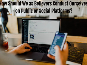 How Should We as Believers Conduct Ourselves on Public or Social Platforms?