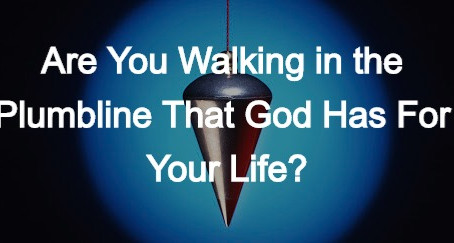 Are You Walking in the Plumbline That God Has For Your Life?