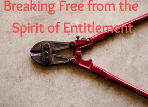 Breaking Free from the Spirit of Entitlement