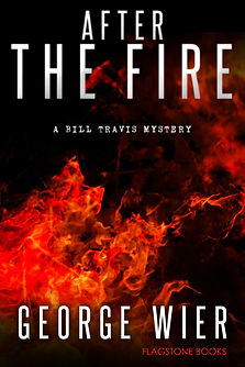 After The Fire: Bill Travis Mystery #9 by George Wier